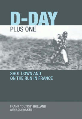 D-day Plus One: Shot Down and on the Run in France (Hardback)
