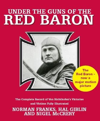 Under the Guns of the Red Baron: The Complete Record of Von Richthofen's Victories and Victims Fully Illustrated (Paperback)