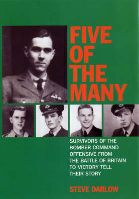 Five of the Many: Survivors of the Bomber Command Offensive from the Battle of Britain to Victory Tell Their Story (Hardback)