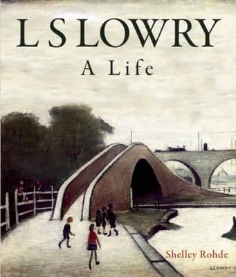 L.S.Lowry: A Life (Hardback)