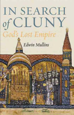 In Search of Cluny: God's Lost Empire (Hardback)