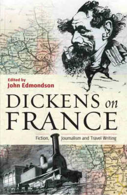 Dickens on France: Fiction, Journalism and Travel Writing (Hardback)