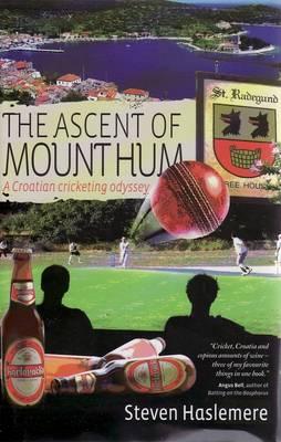 The Ascent of Mount Hum: A Croatian Cricketing Odyssey (Hardback)