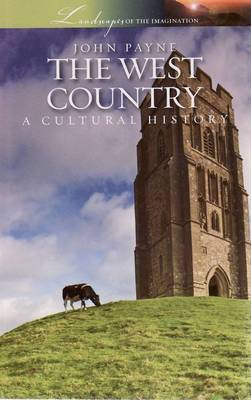West Country: A Cultural History - Landscapes of the Imagination (Paperback)