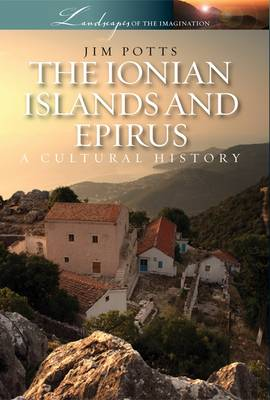 Ionian Islands and Epirus: A Cultural History (Paperback)