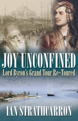 Joy Unconfined!: Lord Byron's Grand Tour Re-toured (Hardback)