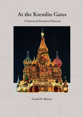 At the Kremlin Gates: A Historical Portrait of Moscow (Paperback)