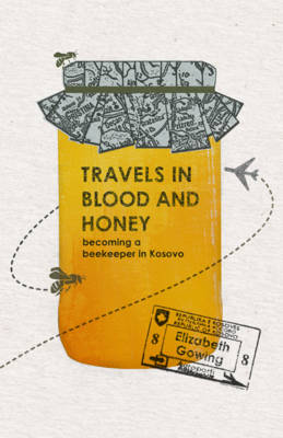Travels Through Blood and Honey: Becoming a Beekeeper in Kosovo (Paperback)