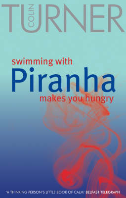 Swimming with Piranha Makes You Hungry (Paperback)