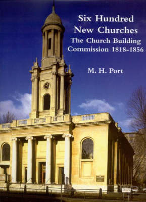 Six Hundred New Churches: The Church Building Commission 1818-1856 (Hardback)