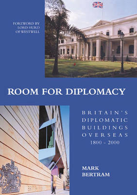 Room for Diplomacy: Britain's Diplomatic Buildings Overseas 1800-2000 (Hardback)