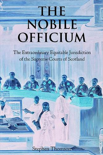 The Nobile Officium: The Extraordinary Equitable Jurisdiction of the Supreme Courts of Scotland (Paperback)