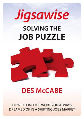 Jigsawise - Solving the Job Puzzle: How to Find the Work You Always Dreamed of in a Shifting Jobs Market (Paperback)