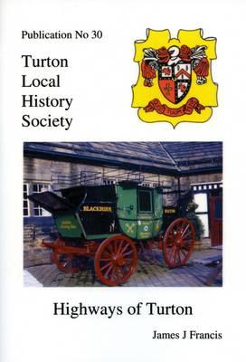 Highways of Turton - Turton Local History Series No. 30 (Paperback)