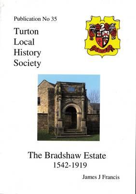 The Bradshaw Estate 1542-1919 - Turton Local History Series No. 35 (Paperback)