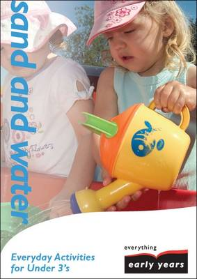 Sand and Water: Everyday Activities for Under 3's - Everything Early Years Activity Books S. (Paperback)