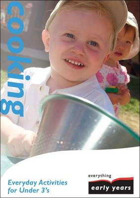 Cooking: Everyday Activities for Under 3's - Everything Early Years Activity Books S. (Paperback)