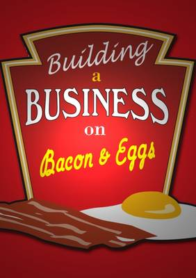 Building a Business on Bacon and Eggs: Creating a Master Class Networking Group (Paperback)