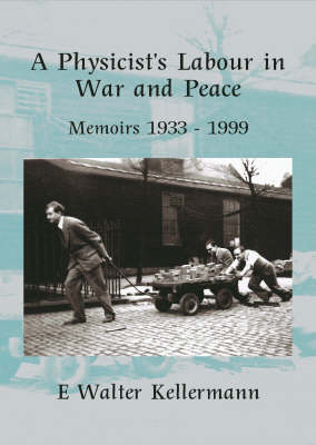 A Physicists Labour In War and Peace: Memoirs 1933-1999 (Paperback)