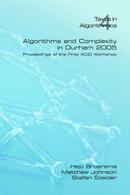 Algorithms and Complexity in Durham 2005: v. 4 - Texts in Algorithmics S. (Paperback)