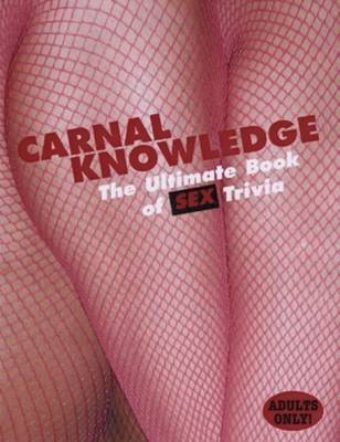 Carnal Knowledge: The Ultimate Book of Sex Trivia (Hardback)