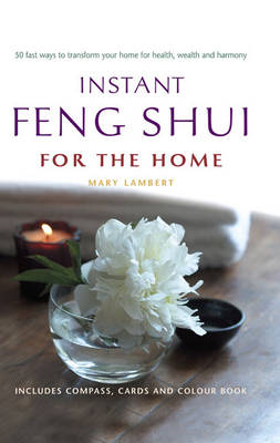 Instant Feng Shui for the Home: 50 Fast Ways to Transform Your Home for Health, Wealth and Harmony (Paperback)