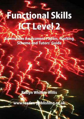 Functional Skills ICT Level 2: Summative Assessment Papers, Marking Scheme and Tutors' Guide (Paperback)