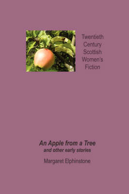 An Apple from a Tree and Other Early Stories - Twentieth Century Scottish Womens Fiction (Paperback)