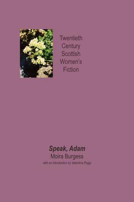 Speak, Adam - Twentieth Century Scottish Womens Fiction (Paperback)