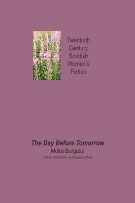 The Day Before Tomorrow - Twentieth Century Scottish Womens Fiction (Paperback)