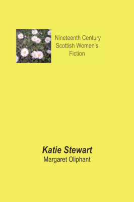 Katie Stewart - Nineteenth Century Scottish Women's Fiction (Paperback)