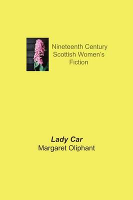 Lady Car: The Sequel of a Life - Nineteenth Century Scottish Women's Fiction (Paperback)