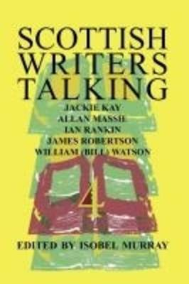 Scottish Writers Talking 4: Jackie Kay, Allan Massie, Ian Rankin, James Robertson, William (Bill) Watson (Paperback)