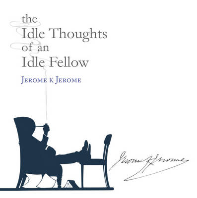 The Idle Thoughts of an Idle Fellow - Snowbooks Signature Series (Hardback)