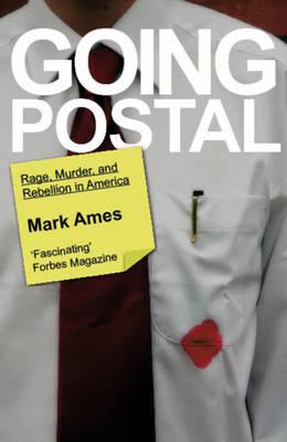 Going Postal: Rage, Murder & Rebellion in America (Paperback)