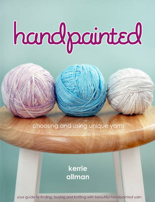 Handpainted: A Guide to Working with Unique Yarn (Paperback)