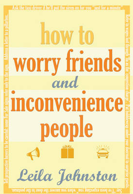 How To Worry Friends And Inconvenience People (Hardback)