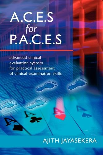 A.C.E.S. for P.A.C.E.S.: Advanced Clinical Evaluation System for Practical Assessment of Clinical Examination Skills (Paperback)