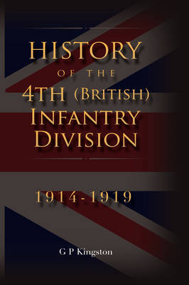 History of the 4th (British) Infantry Division: 1914-1919 (Hardback)