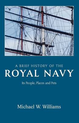 A Brief History of the Royal Navy: Its People, Places and Pets (Paperback)