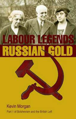 Bolshevism and the British Left: Labour Legends and Russian Gold Labour Leends and Russian Gold v. 1 (Paperback)