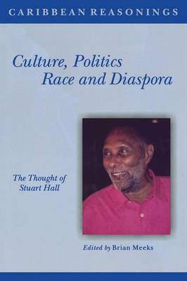 Culture, Politics, Race and Diaspora: The Thought of Stuart Hall - Caribbean Reasonings (Paperback)