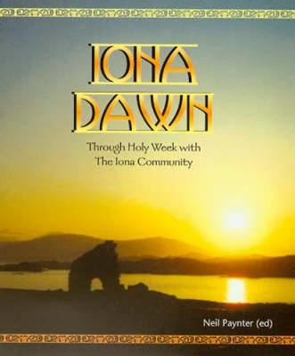 Iona Dawn: Through Holy Week with the Iona Community (Paperback)