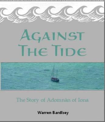 Against the Tide: The Story of the Adomnan of Iona (Paperback)