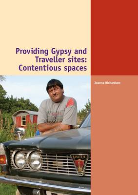 Providing Gypsy and Traveller Sites: Contentious Spaces (Paperback)
