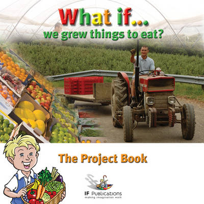 What If We Grew Things to Eat?: Pretend Play in Children's Learning - What If?