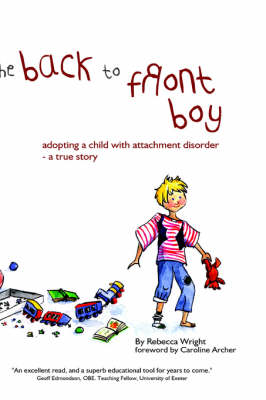The Back-to-Front Boy: A True Story of Adopting a Boy with Attachment Disorder (Hardback)