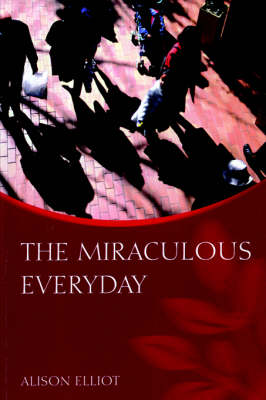The Miraculous Everyday (Paperback)