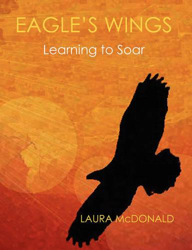 Eagle's Wings: Learning To Soar (Paperback)