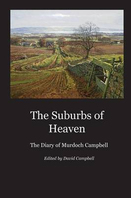 The Suburbs of Heaven: The Diary of Murdoch Campbell (Paperback)